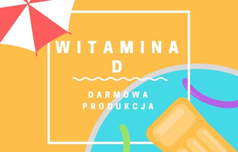 Witamina D – darmowa produkcja
